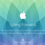 お待たせしました!3月9日にAppleがスペシャルイベント「Spring forward」を開催!AppleWatch発表間違い無いし?